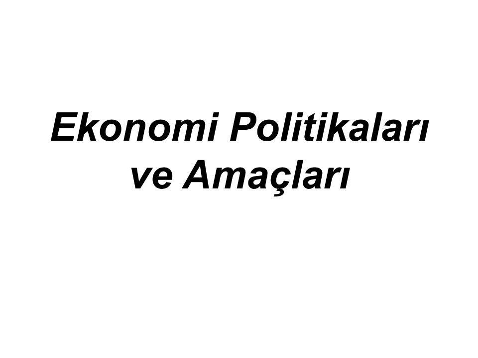 Ekonomi Politikaları ve Amaçları