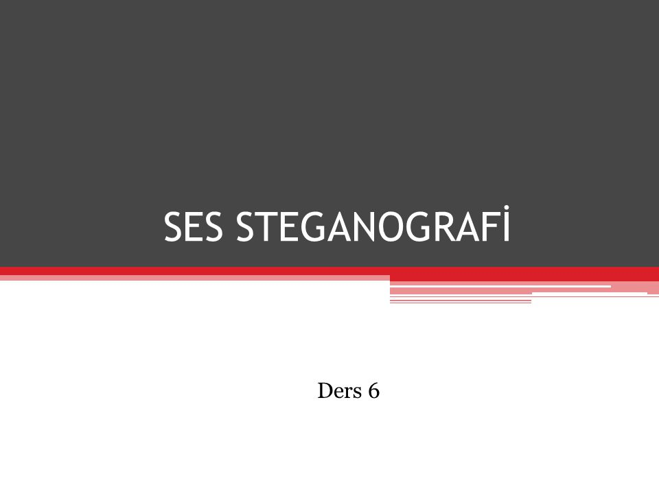 SES STEGANOGRAFİ Ders 6