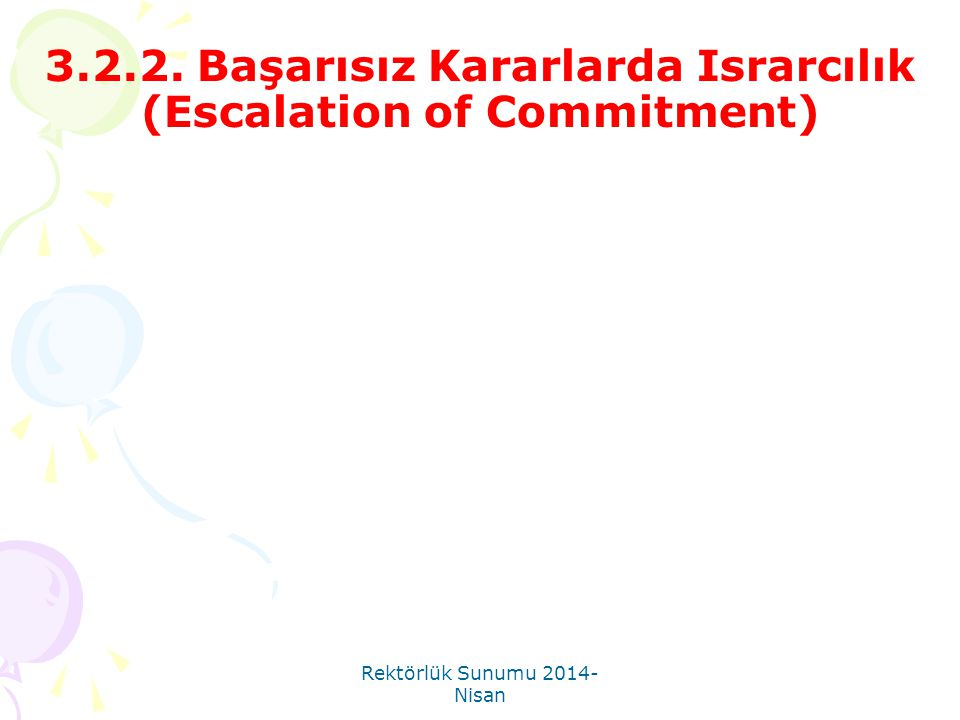 3.2.2. Başarısız Kararlarda Israrcılık (Escalation of Commitment)