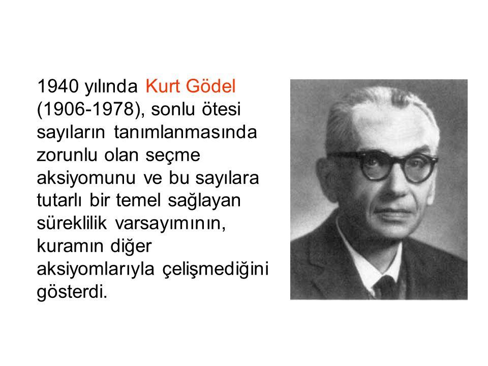 1940 yılında Kurt Gödel (1906-1978), sonlu ötesi sayıların tanımlanmasında zorunlu olan seçme aksiyomunu ve bu sayılara tutarlı bir temel sağlayan süreklilik varsayımının, kuramın diğer aksiyomlarıyla çelişmediğini gösterdi.