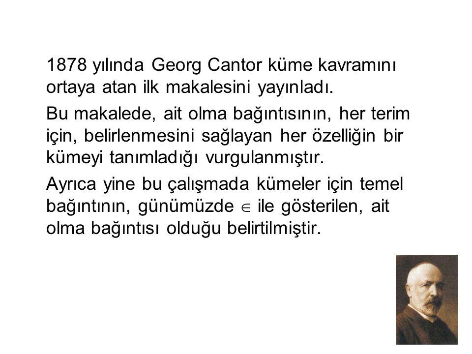 1878 yılında Georg Cantor küme kavramını ortaya atan ilk makalesini yayınladı.
