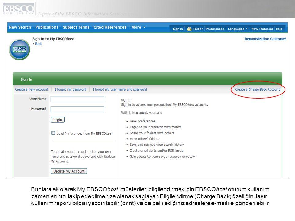 Bunlara ek olarak My EBSCOhost, müşterileri bilgilendirmek için EBSCOhost oturum kullanım zamanlarınızı takip edebilmenize olanak sağlayan Bilgilendirme (Charge Back) özelliğini taşır.