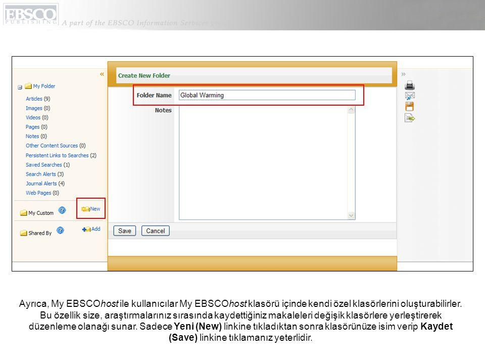 Ayrıca, My EBSCOhost ile kullanıcılar My EBSCOhost klasörü içinde kendi özel klasörlerini oluşturabilirler.