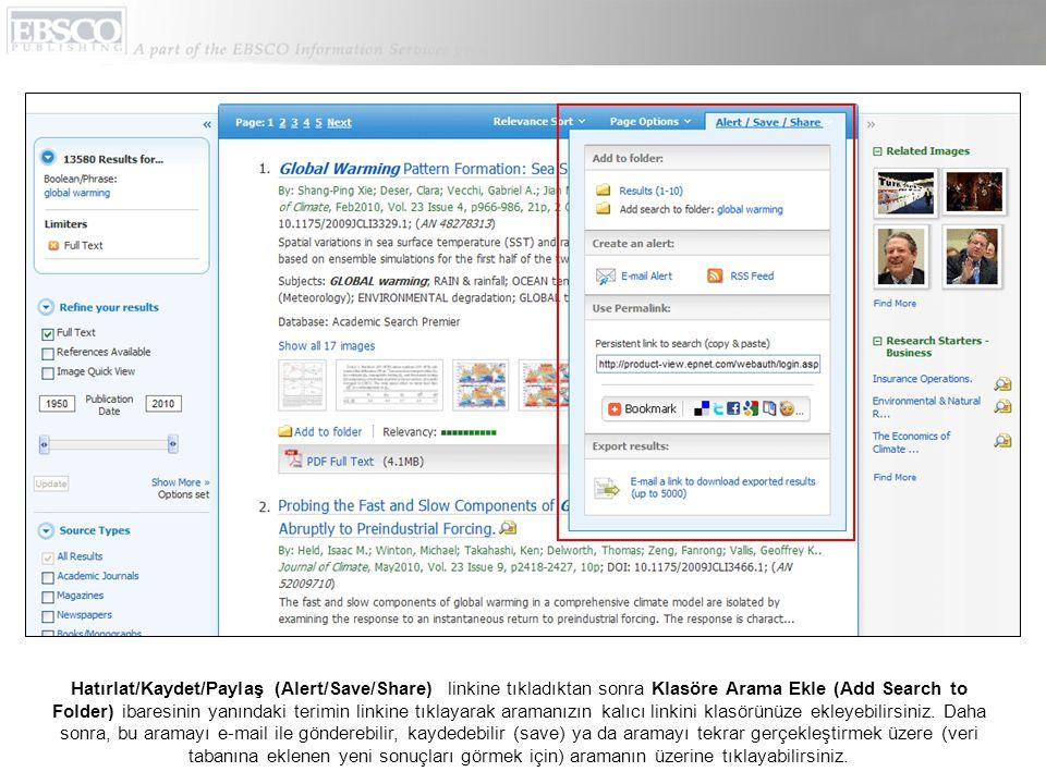 Hatırlat/Kaydet/Paylaş (Alert/Save/Share) linkine tıkladıktan sonra Klasöre Arama Ekle (Add Search to Folder) ibaresinin yanındaki terimin linkine tıklayarak aramanızın kalıcı linkini klasörünüze ekleyebilirsiniz.