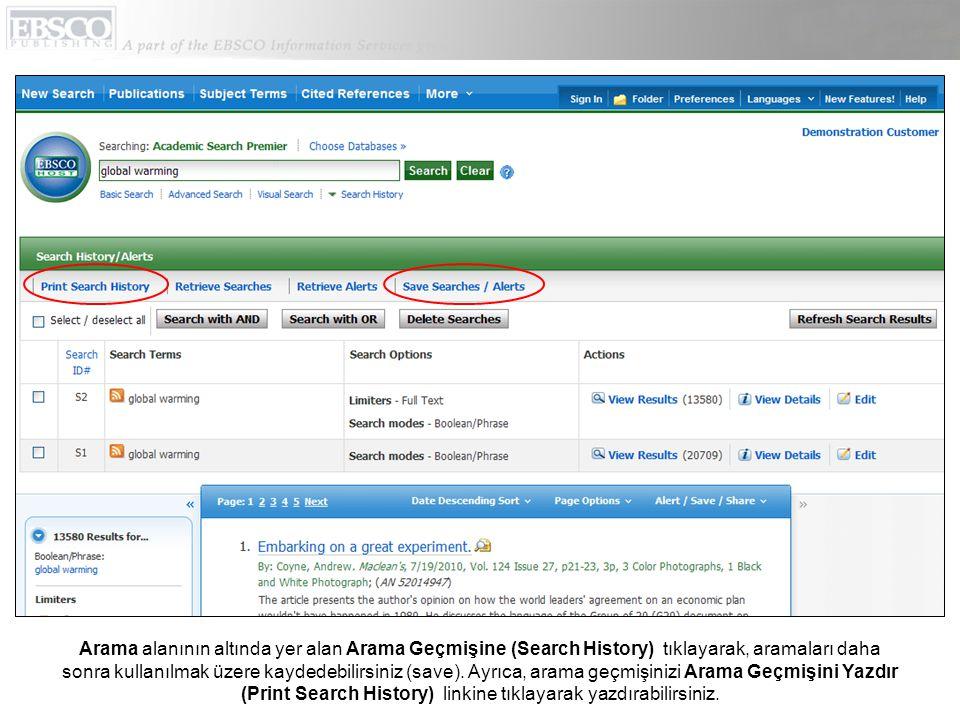 Arama alanının altında yer alan Arama Geçmişine (Search History) tıklayarak, aramaları daha sonra kullanılmak üzere kaydedebilirsiniz (save).