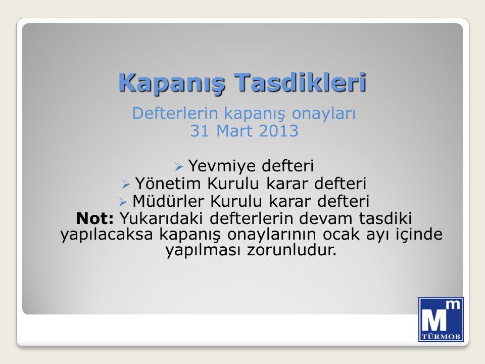 Kapanış Tasdikleri Defterlerin kapanış onayları 31 Mart 2013