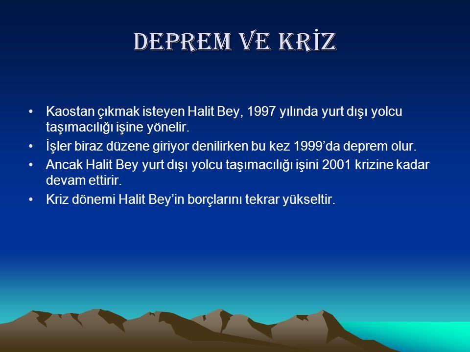 Deprem ve krİz Kaostan çıkmak isteyen Halit Bey, 1997 yılında yurt dışı yolcu taşımacılığı işine yönelir.