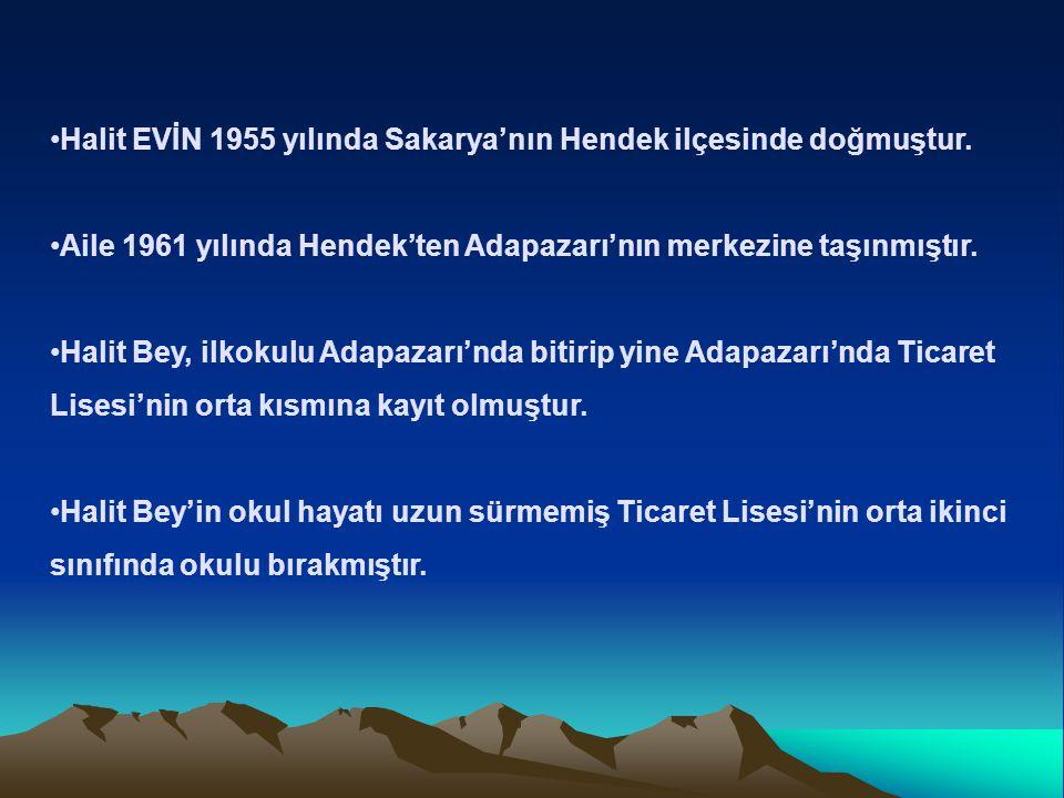Halit EVİN 1955 yılında Sakarya'nın Hendek ilçesinde doğmuştur.
