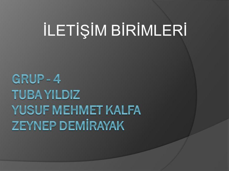Grup - 4 TUBA YILDIZ YUSUF MEHMET KALFA ZEYNEP DEMİRAYAK