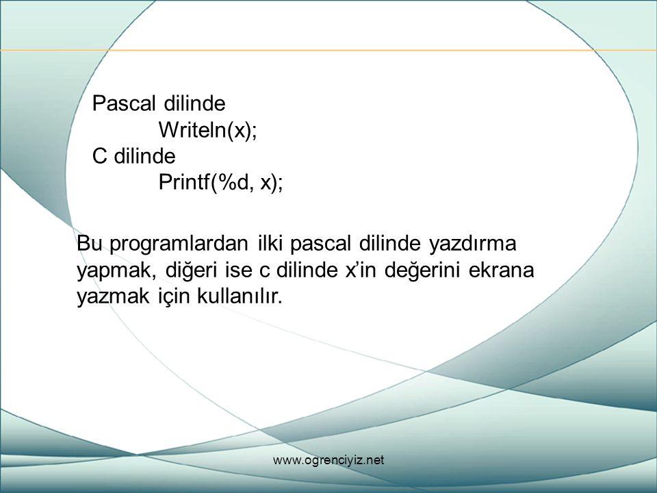 Pascal dilinde Writeln(x); C dilinde Printf(%d, x);
