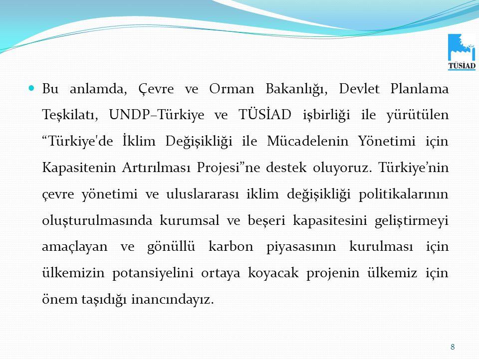 Bu anlamda, Çevre ve Orman Bakanlığı, Devlet Planlama Teşkilatı, UNDP–Türkiye ve TÜSİAD işbirliği ile yürütülen Türkiye de İklim Değişikliği ile Mücadelenin Yönetimi için Kapasitenin Artırılması Projesi ne destek oluyoruz.