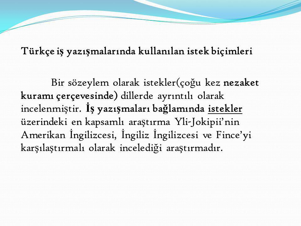 Türkçe iş yazışmalarında kullanılan istek biçimleri Bir sözeylem olarak istekler(çoğu kez nezaket kuramı çerçevesinde) dillerde ayrıntılı olarak incelenmiştir.