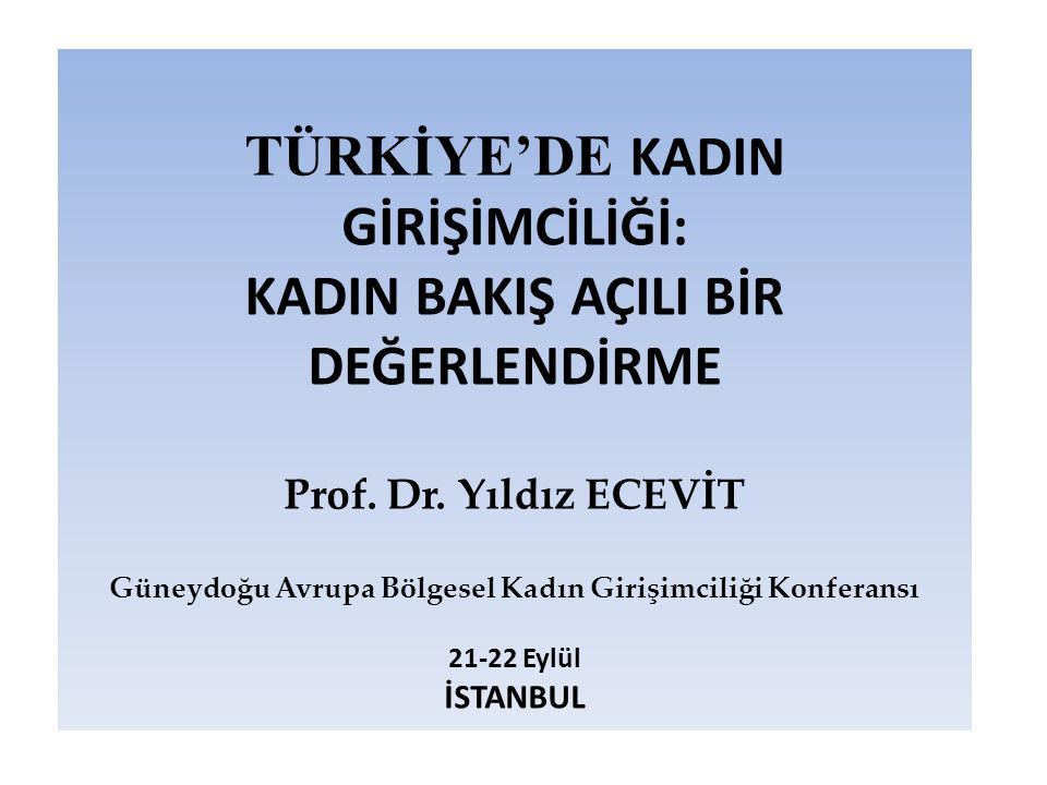 TÜRKİYE'DE KADIN GİRİŞİMCİLİĞİ: KADIN BAKIŞ AÇILI BİR DEĞERLENDİRME Prof.