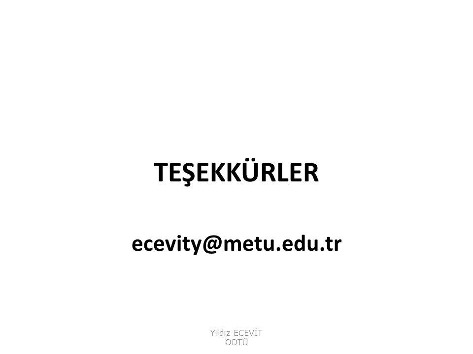 TEŞEKKÜRLER ecevity@metu.edu.tr Yıldız ECEVİT ODTÜ