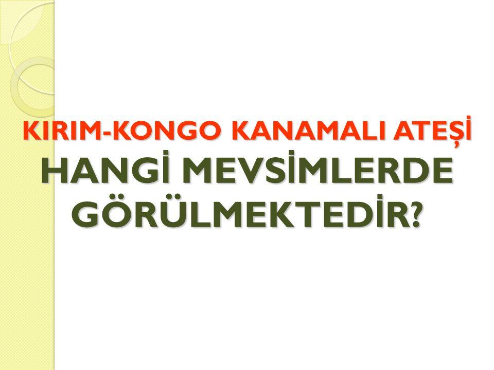 KIRIM-KONGO KANAMALI ATEŞİ HANGİ MEVSİMLERDE GÖRÜLMEKTEDİR