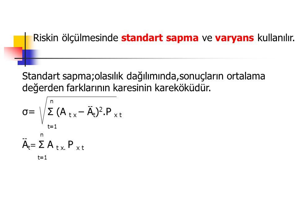 t=1 Riskin ölçülmesinde standart sapma ve varyans kullanılır.