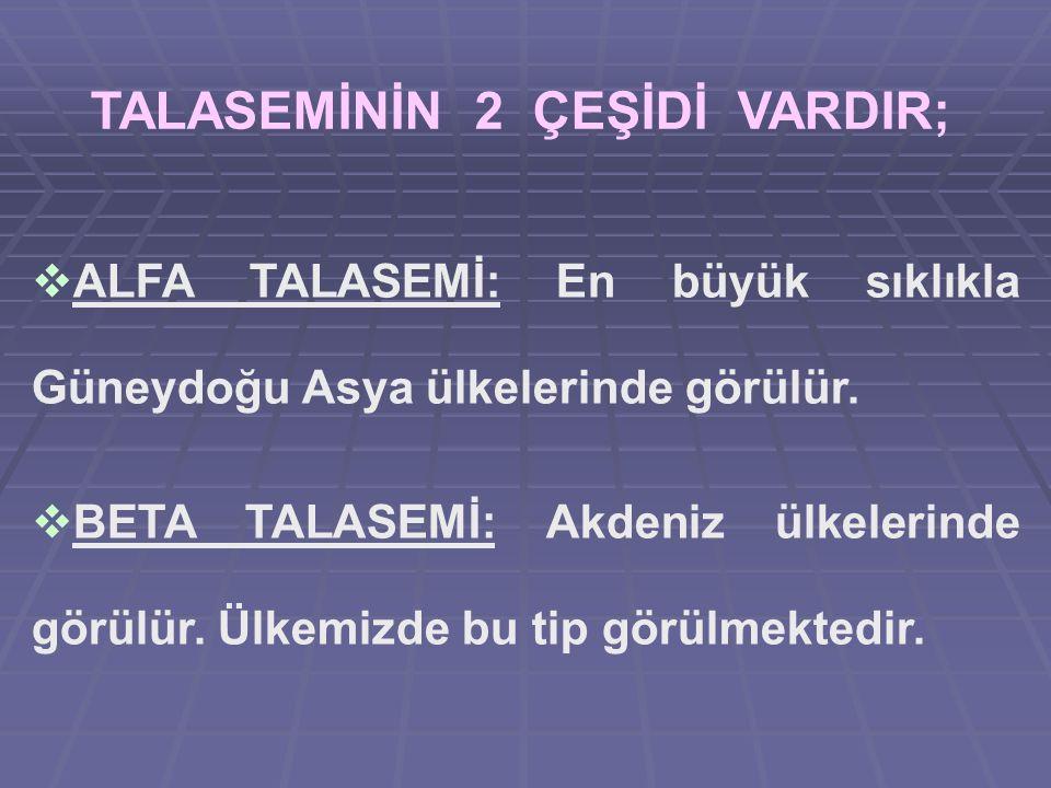 TALASEMİNİN 2 ÇEŞİDİ VARDIR;
