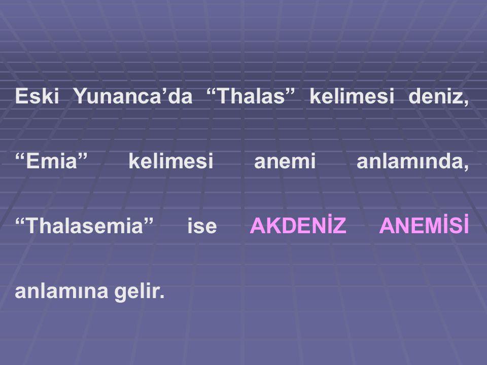 Eski Yunanca'da Thalas kelimesi deniz, Emia kelimesi anemi anlamında, Thalasemia ise AKDENİZ ANEMİSİ anlamına gelir.