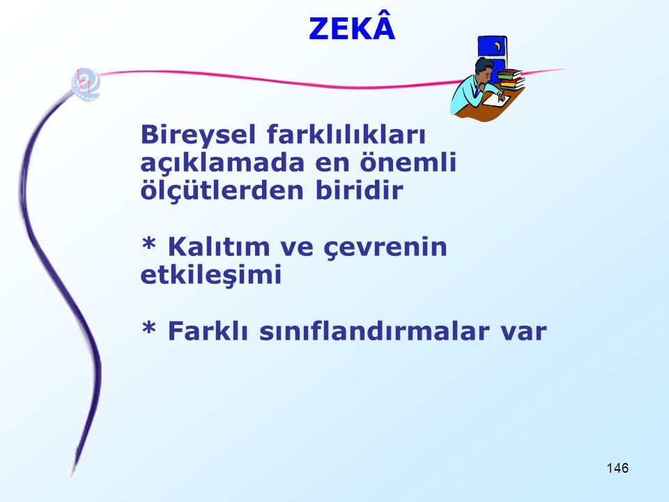 ZEKÂ Bireysel farklılıkları açıklamada en önemli ölçütlerden biridir