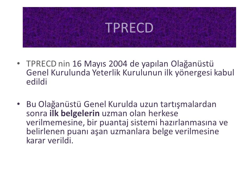 TPRECD TPRECD nin 16 Mayıs 2004 de yapılan Olağanüstü Genel Kurulunda Yeterlik Kurulunun ilk yönergesi kabul edildi.