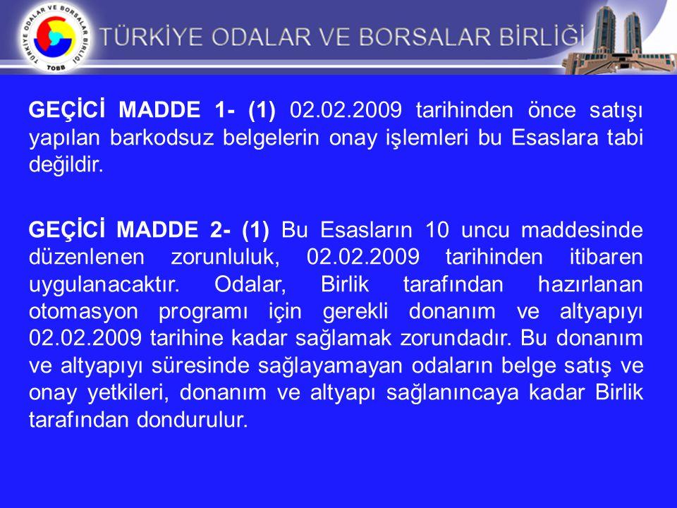 GEÇİCİ MADDE 1- (1) 02.02.2009 tarihinden önce satışı yapılan barkodsuz belgelerin onay işlemleri bu Esaslara tabi değildir.