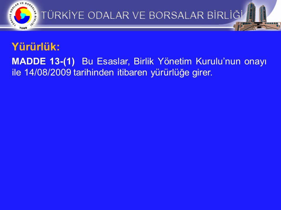 Yürürlük: MADDE 13-(1) Bu Esaslar, Birlik Yönetim Kurulu'nun onayı ile 14/08/2009 tarihinden itibaren yürürlüğe girer.