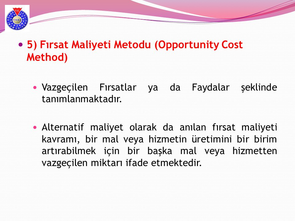 5) Fırsat Maliyeti Metodu (Opportunity Cost Method)