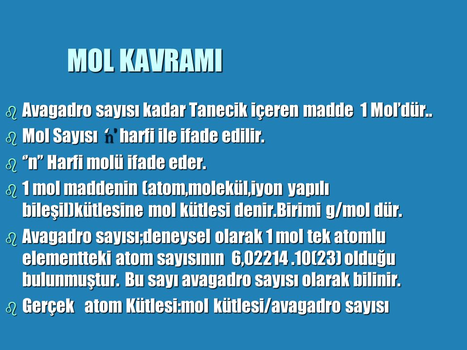 MOL KAVRAMI Avagadro sayısı kadar Tanecik içeren madde 1 Mol'dür..