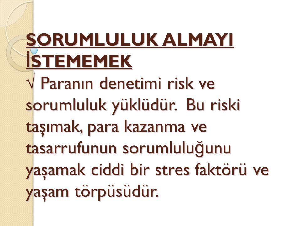SORUMLULUK ALMAYI İSTEMEMEK √ Paranın denetimi risk ve sorumluluk yüklüdür.