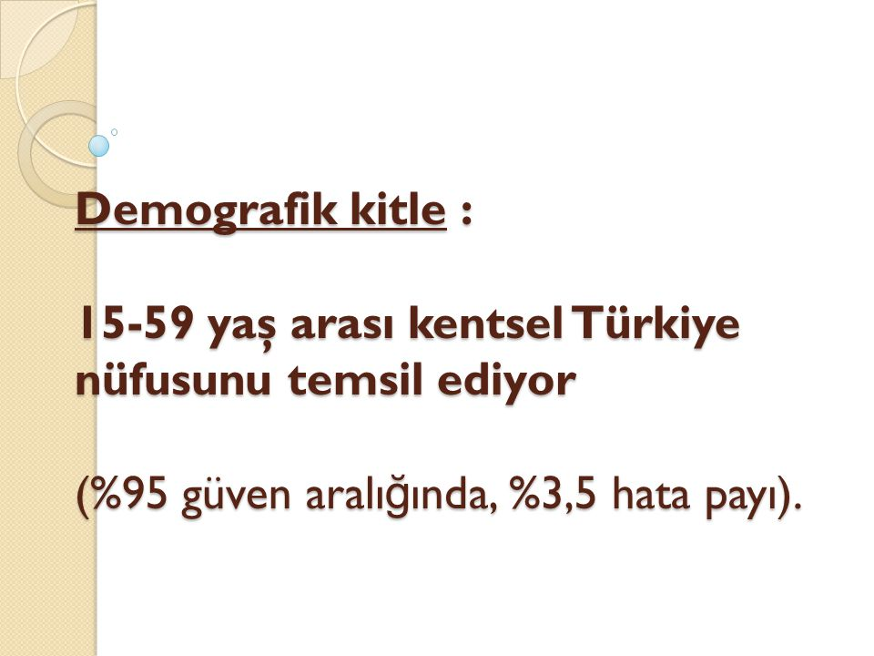 Demografik kitle : 15-59 yaş arası kentsel Türkiye nüfusunu temsil ediyor (%95 güven aralığında, %3,5 hata payı).