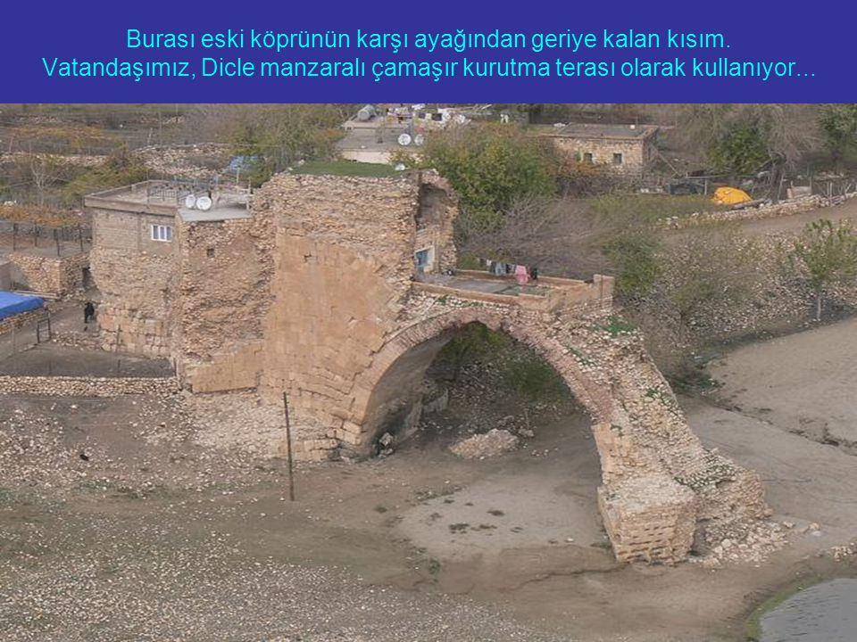 Burası eski köprünün karşı ayağından geriye kalan kısım