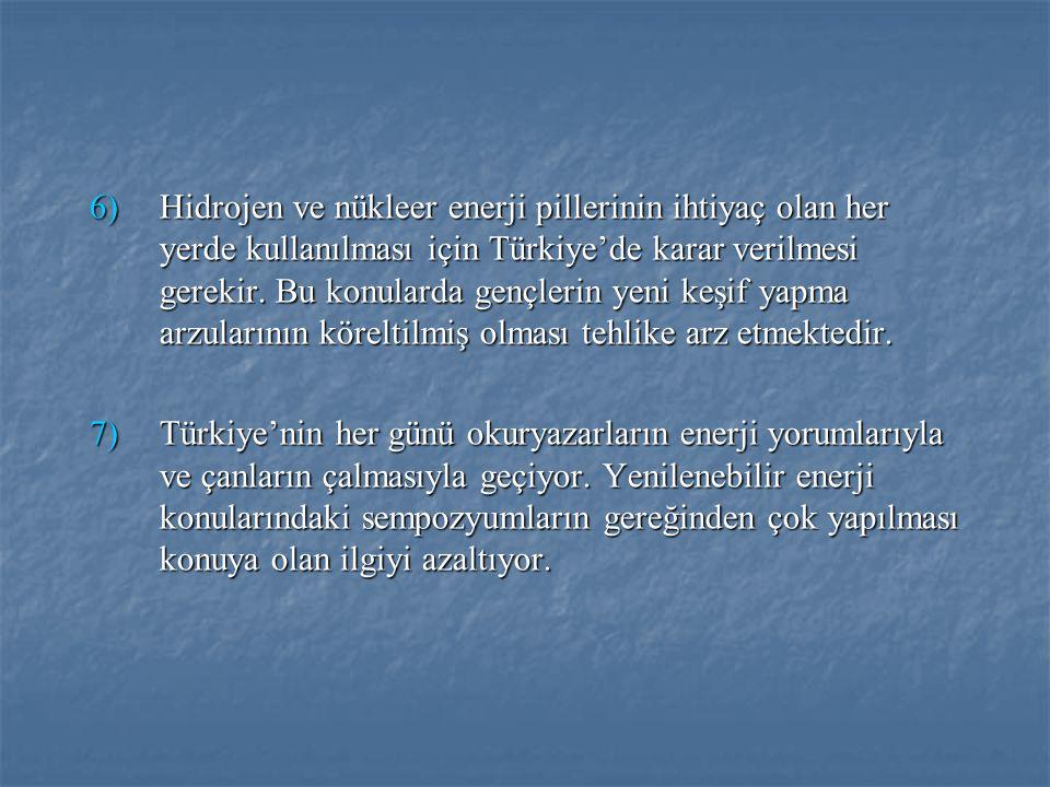 Hidrojen ve nükleer enerji pillerinin ihtiyaç olan her yerde kullanılması için Türkiye'de karar verilmesi gerekir. Bu konularda gençlerin yeni keşif yapma arzularının köreltilmiş olması tehlike arz etmektedir.