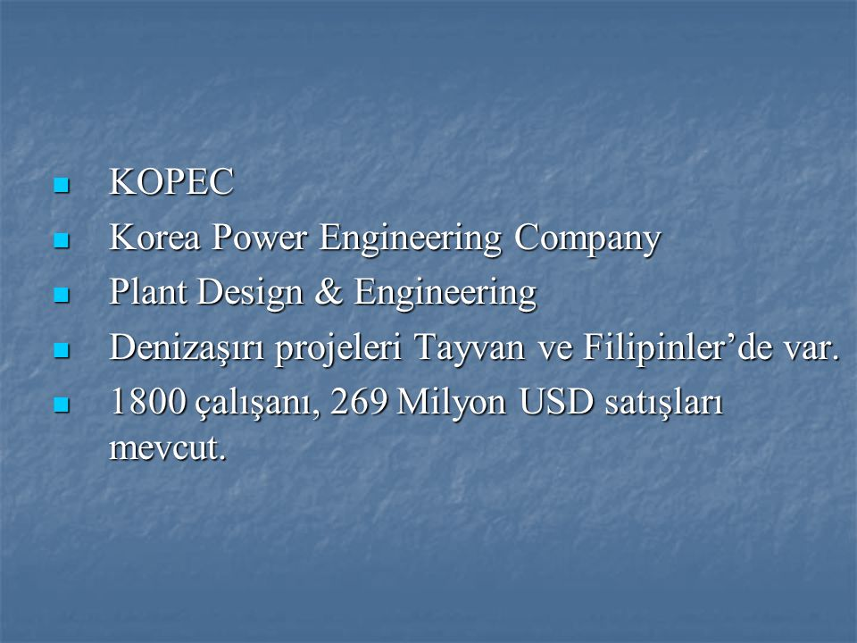 KOPEC Korea Power Engineering Company. Plant Design & Engineering. Denizaşırı projeleri Tayvan ve Filipinler'de var.