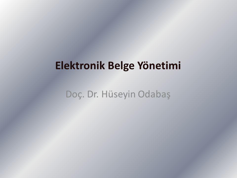 Elektronik Belge Yönetimi Doç. Dr. Hüseyin Odabaş