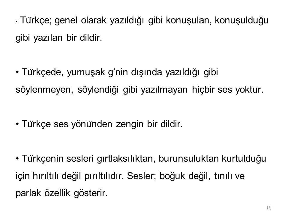 • Türkçe ses yönünden zengin bir dildir.