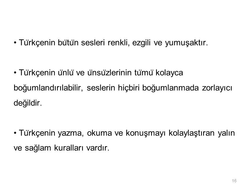 • Türkçenin bütün sesleri renkli, ezgili ve yumuşaktır.