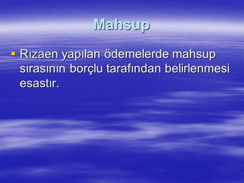 Mahsup Rızaen yapılan ödemelerde mahsup sırasının borçlu tarafından belirlenmesi esastır.