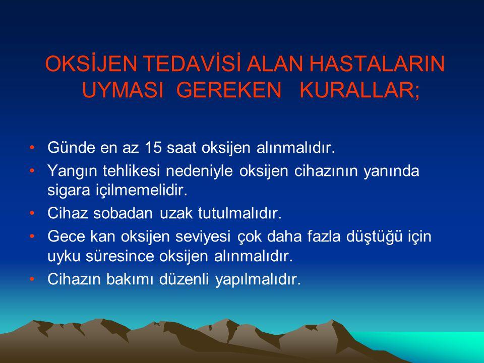 OKSİJEN TEDAVİSİ ALAN HASTALARIN UYMASI GEREKEN KURALLAR;
