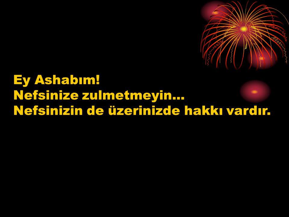Ey Ashabım! Nefsinize zulmetmeyin... Nefsinizin de üzerinizde hakkı vardır.
