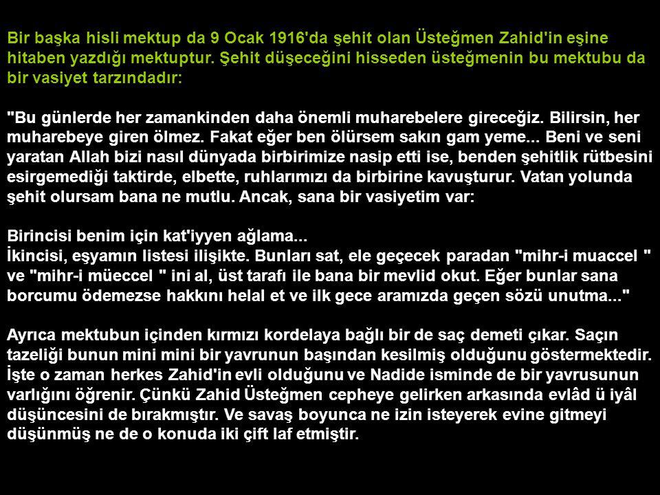 Bir başka hisli mektup da 9 Ocak 1916 da şehit olan Üsteğmen Zahid in eşine hitaben yazdığı mektuptur.
