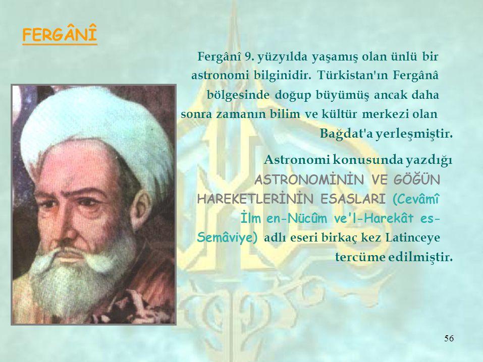 FERGÂNÎ astronomi bilginidir. Türkistan ın Fergânâ