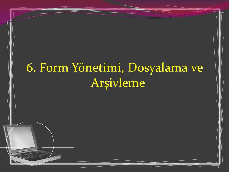 6. Form Yönetimi, Dosyalama ve Arşivleme