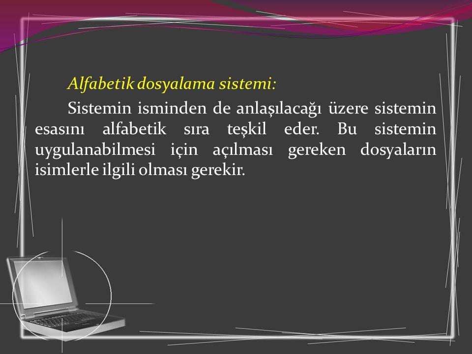 Alfabetik dosyalama sistemi: Sistemin isminden de anlaşılacağı üzere sistemin esasını alfabetik sıra teşkil eder.