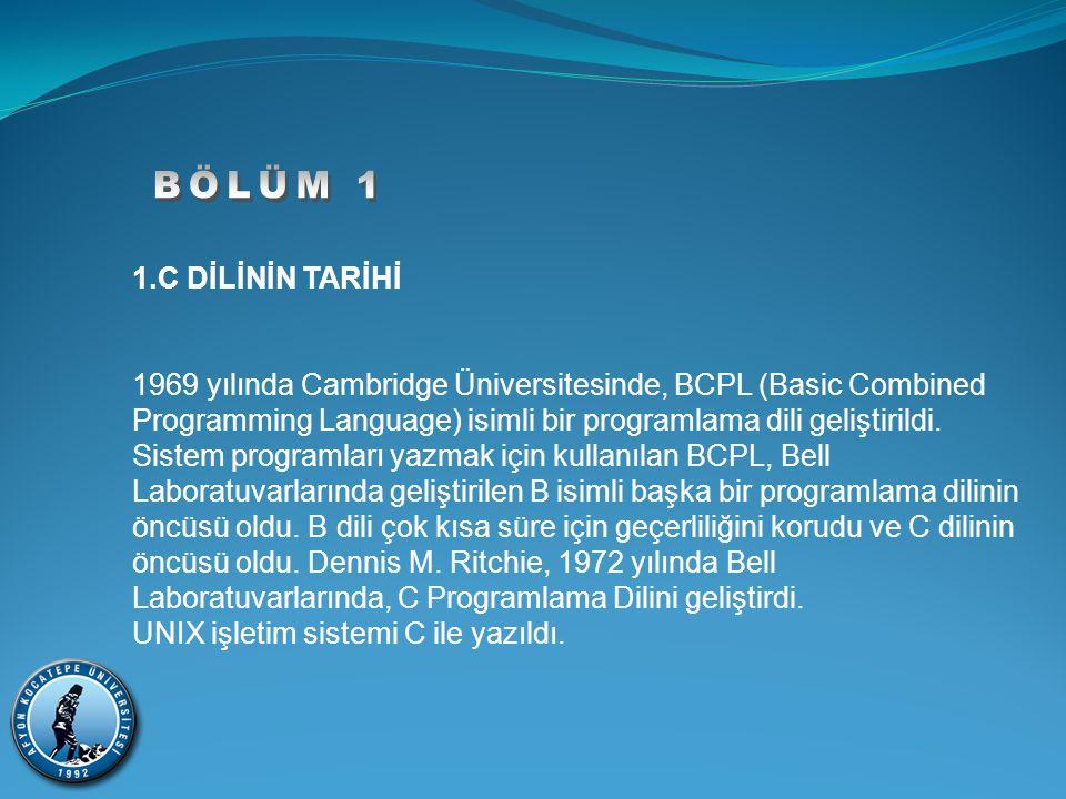 BÖLÜM 1 1.C DİLİNİN TARİHİ. 1969 yılında Cambridge Üniversitesinde, BCPL (Basic Combined.