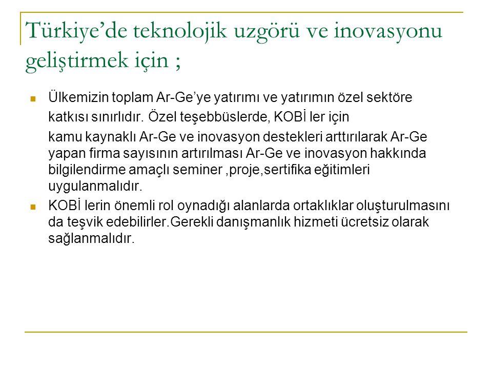 Türkiye'de teknolojik uzgörü ve inovasyonu geliştirmek için ;