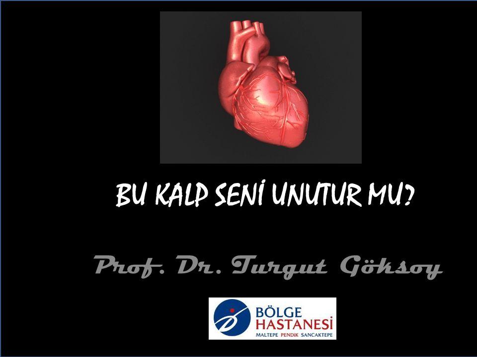 BU KALP SENİ UNUTUR MU Prof. Dr. Turgut Göksoy