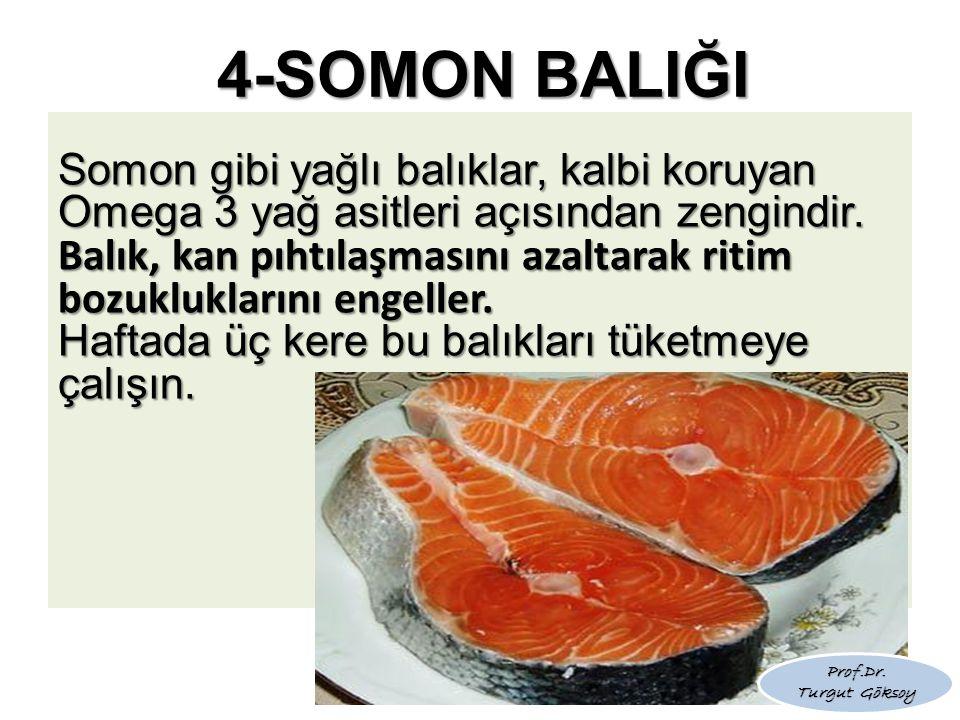 4-SOMON BALIĞI Haftada üç kere bu balıkları tüketmeye çalışın.