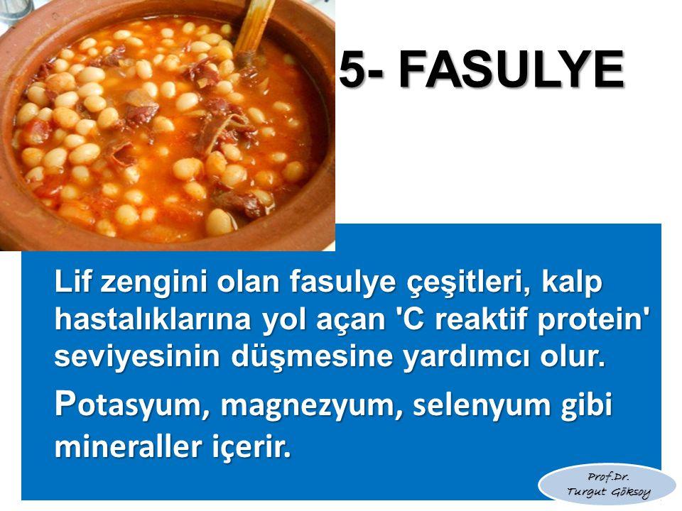 5- FASULYE Potasyum, magnezyum, selenyum gibi mineraller içerir.