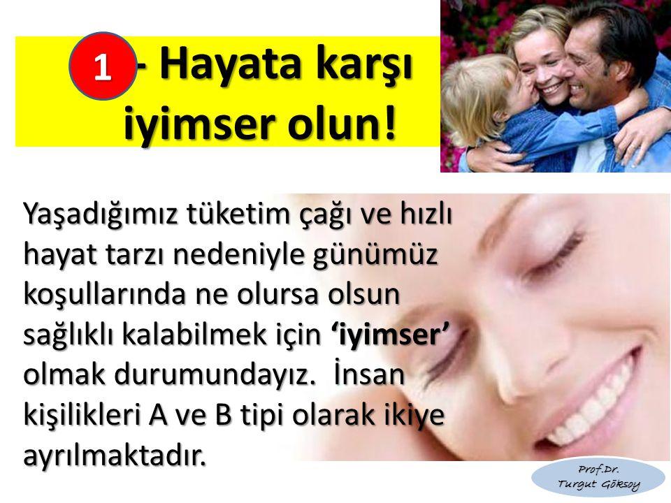 1- Hayata karşı iyimser olun!