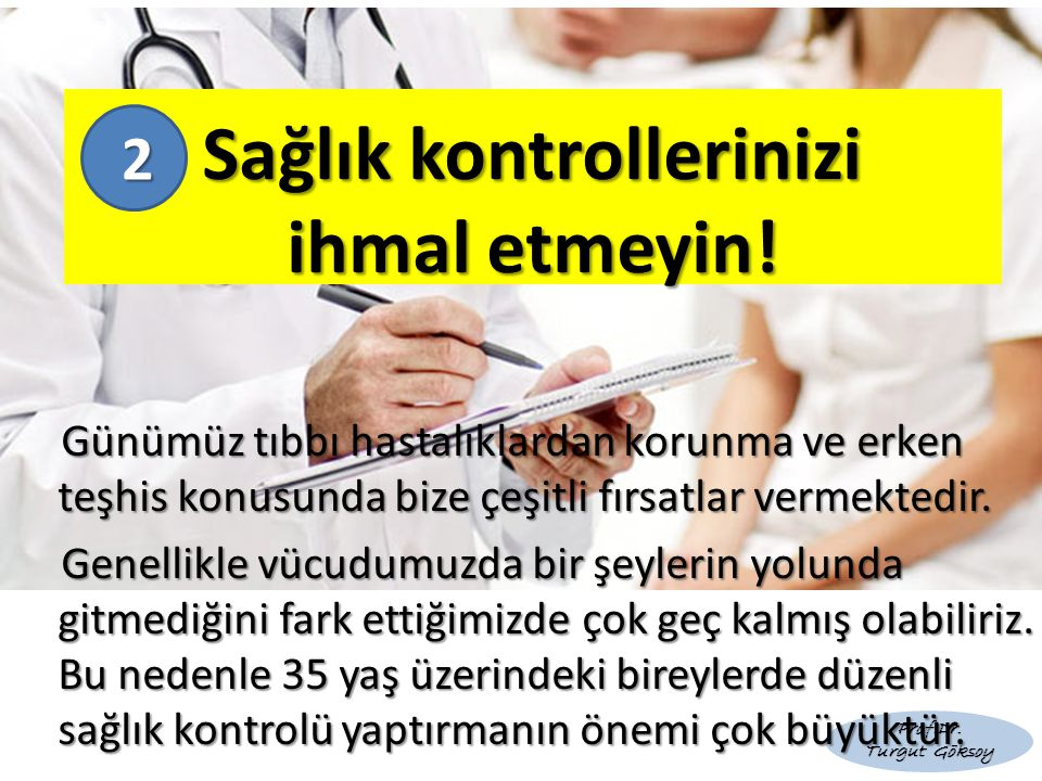 Sağlık kontrollerinizi ihmal etmeyin!